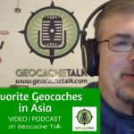 VIDEO: Our Favorite Geocaches in Asia With Gary from Geocache Talk Podcast!