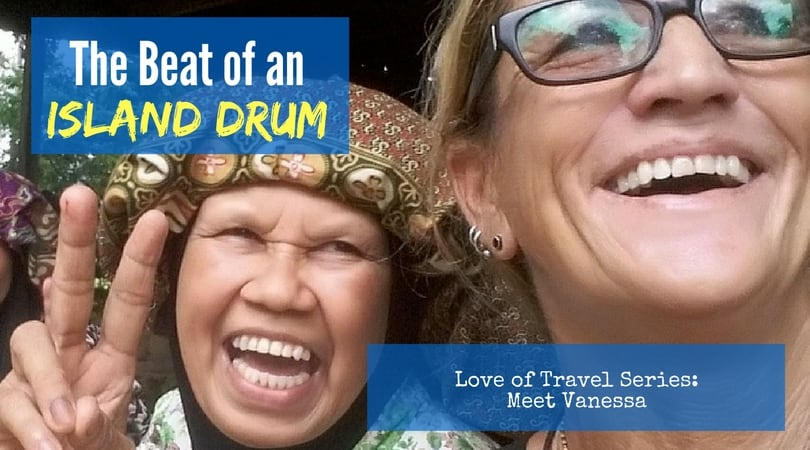 Love of Travel Series:  The Beat of an Island Drum – Meet Vanessa!