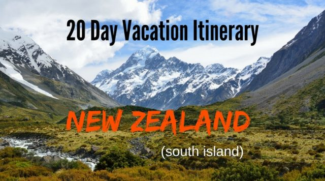 20 day south island new zealand vacation itinerary template