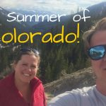 The Summer of Colorado – Exploring Our New Backyard!