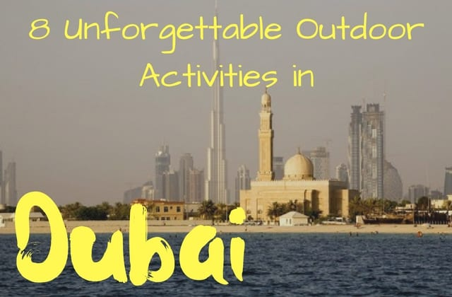 8 Outdoor Activities to Make Your Trip to Dubai Unforgettable
