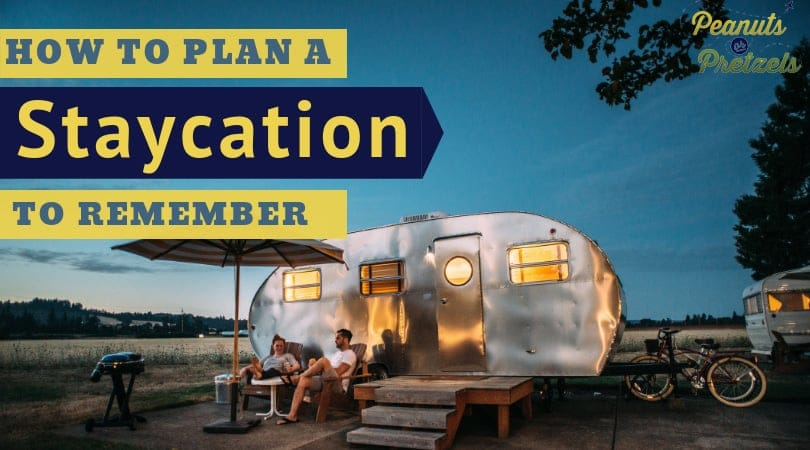 How To Plan a Staycation To Remember