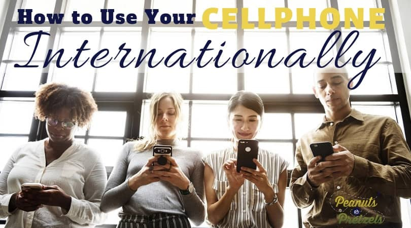 How to Use Your Cell Phone Internationally