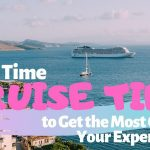First Time Cruise Tips to Get the Most Out of Your Experience
