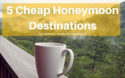 5 Cheap Honeymoon Destinations or Romantic Weekend Getaways
