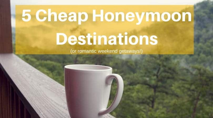 5 Cheap Honeymoon Destinations or Romantic Weekend Getaways
