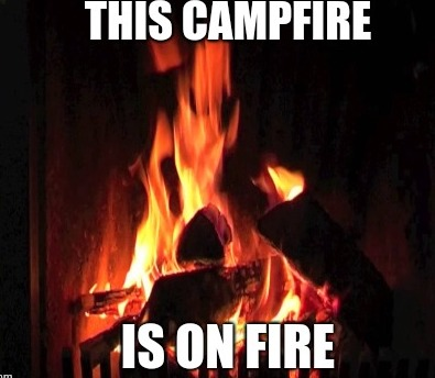 funny camping meme about campfire being on fire