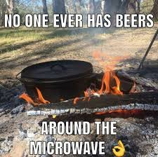 funny camping meme of campfire no one has beers around a microwave