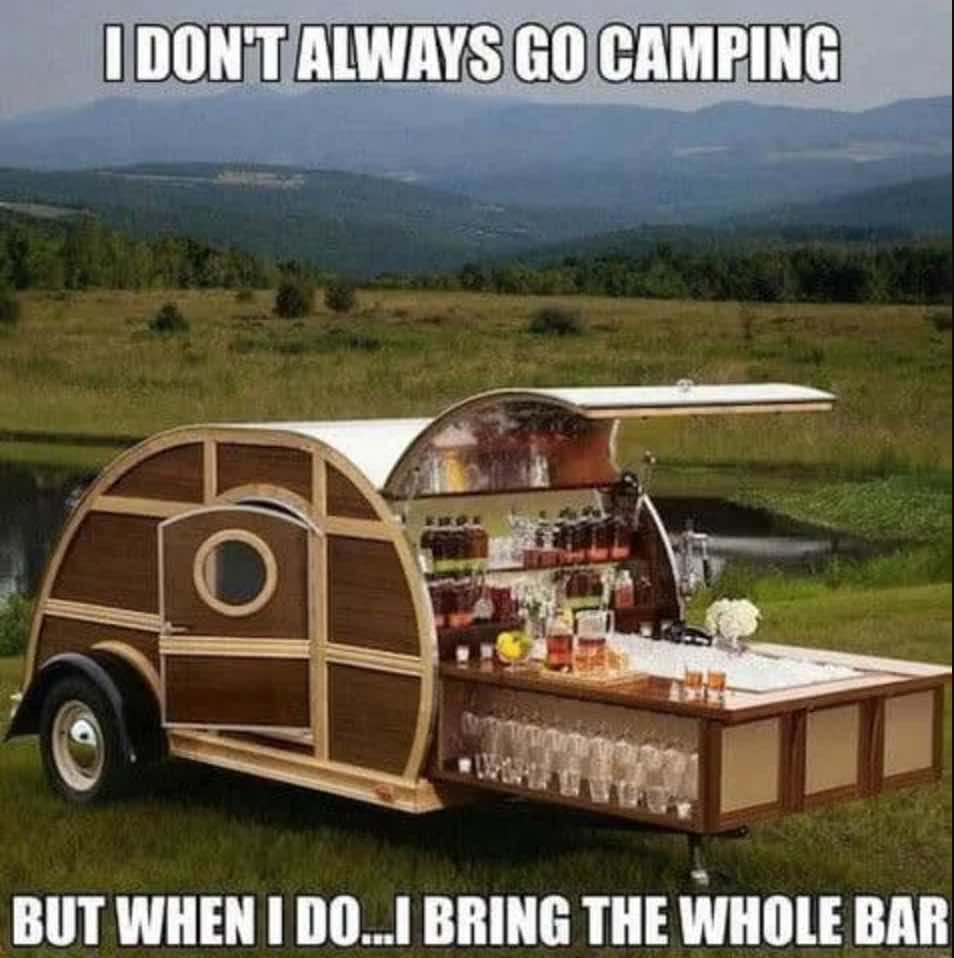 funny camping meme about bringing the whole bar with their rv trailer