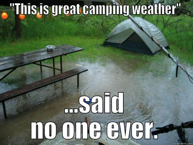 flooded raining campsite with picnic table and tent funny camping meme about the great weather