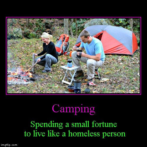 funny camping meme of 2 people outside tent cooking over fire - camping is spending a small fortune to live like a homeless person