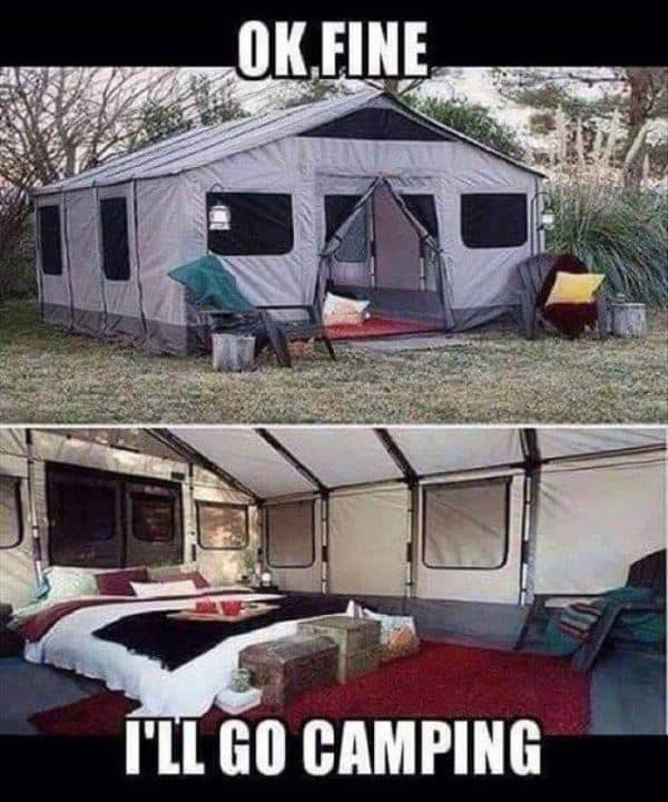 funny camping meme glamping tent ok fine i'll go camping