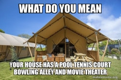 glamping funny camping meme about having a pool and bowling alley